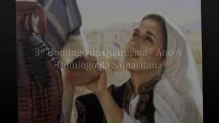 3º Domingo da Quaresma - Ano A - Domingo da Samaritana