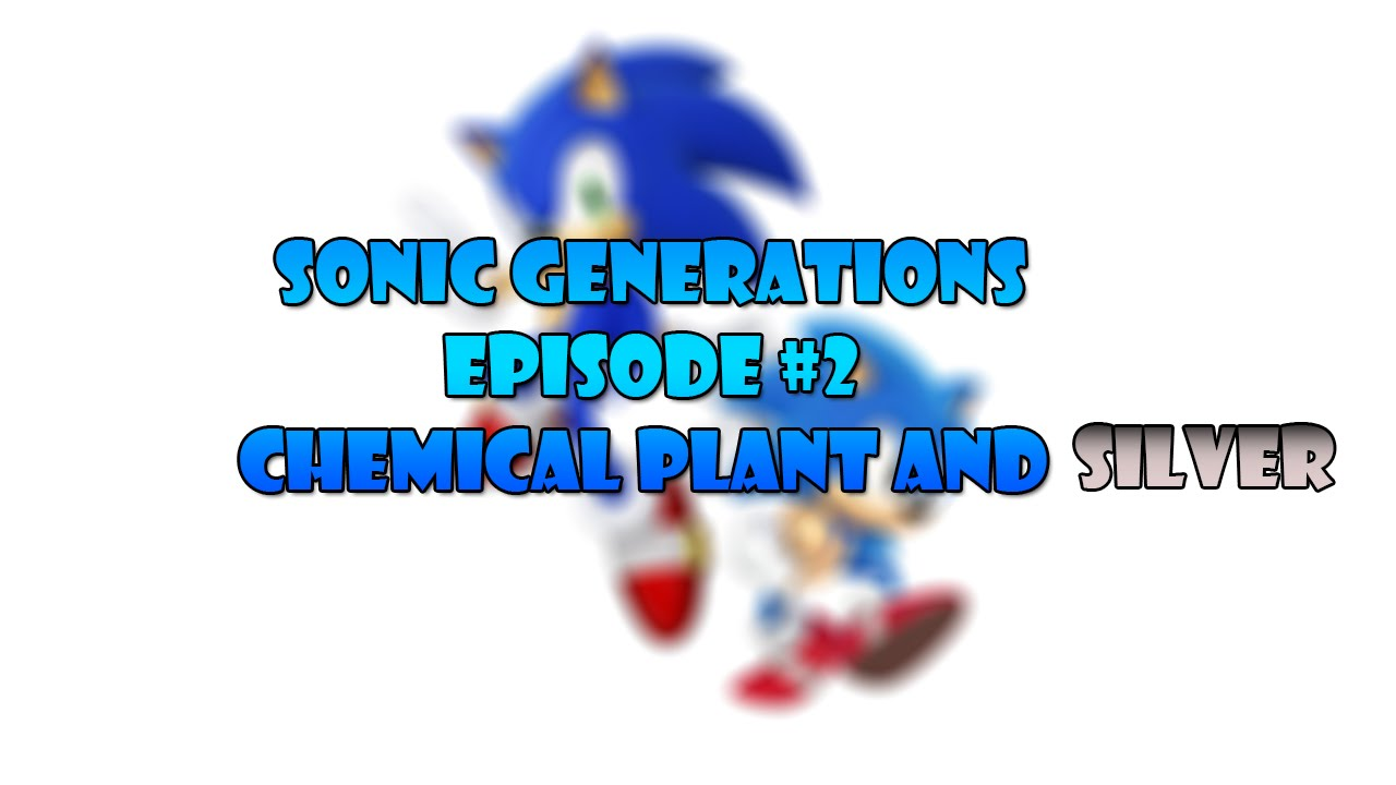 Sonic Generations Episode #2- CHEMICAL PLANT AND SILVER ...