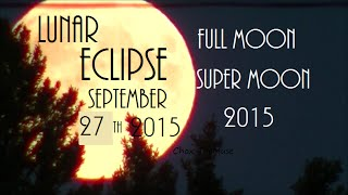 Super Moon Eclipse Sept 27, 2015