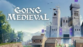 Going Medieval is Early Access Gold (Part 3)