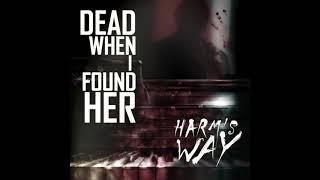 Dead When I Found Her : Harm's Way