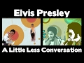 Elvis Presley - A Little Less Conversation (ELVIS Vs JXL)