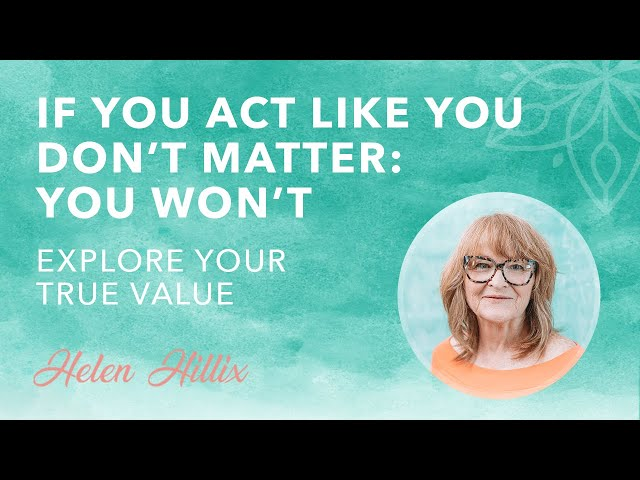 If You Act Like You Don't Matter, You Won't: Exploring Your True Value