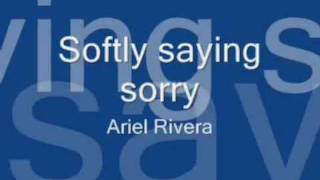 Watch Ariel Rivera Softly Saying Sorry video