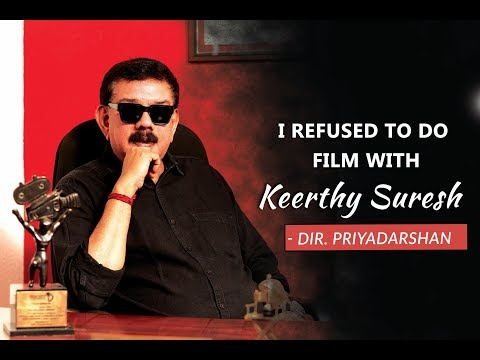 I refused to do a film with Keerthy Suresh| Director Priyadarshan Exclusive