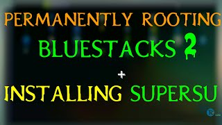 How To Permanently Root BlueStacks 2 And Install SuperSu [TUTORIAL] || RoH TeChZ
