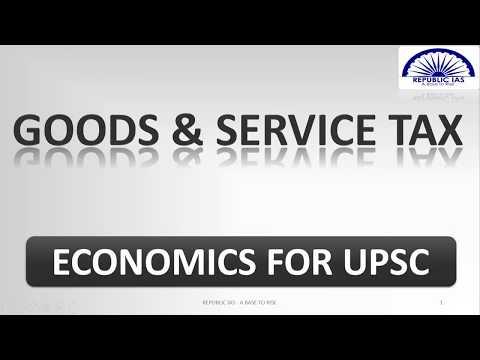 ECONOMICS FOR UPSC CSE/IAS EXAM - GOODS AND SERVICE TAX - GST -part 1