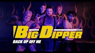 Big Dipper - Back Up Off Me