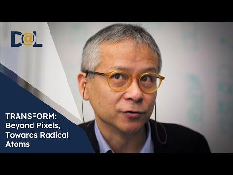 Design@Large: Hiroshi Ishii: TRANSFORM: Beyond Pixels, Towards Radical Atoms