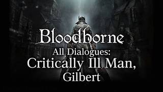 Bloodborne All Dialogues: Critically Ill Man, Gilbert (Multi-language)