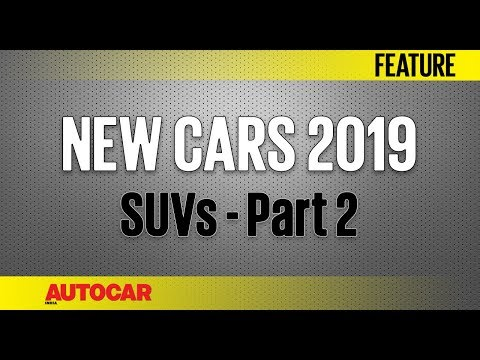 New Cars for 2019 | SUVs - Part 2 | Autocar India