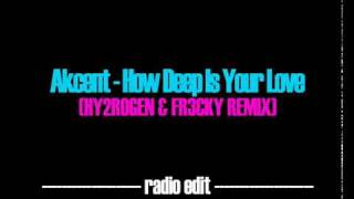 Akcent - How Deep Is Your Love (Hy2rogen & Fr3cky Remix Radio Edit).mp4