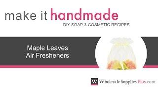 How to Make Maple Leaves Air Fresheners Make It Handmade