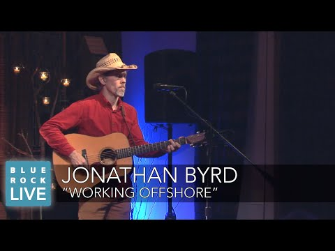 """Jonathan Byrd - """"Working Offshore"""" 