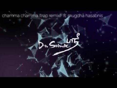 Chamma Chamma (Trap Remix) - Dr. Srimix ft. Mugdha Hasabnis