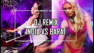 DJ remix India vs Barat Breakbeat REMIX 2017