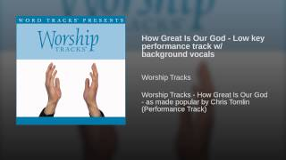 How Great Is Our God - Low key performance track w/ background vocals