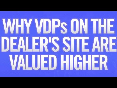 Why VDPs on the Dealer's Site Are Valued Higher