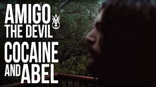 Amigo The Devil - cocaine and abel (audio)