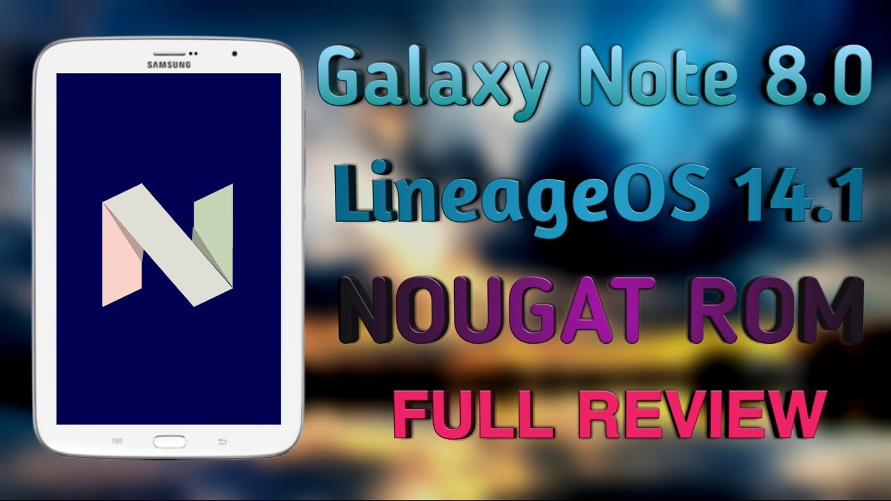 NOUGAT Android 7 1 1 ON THE NOTE 8 0!!! ( lineageOS 14 1 Review)