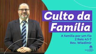 A família por um fio - 2 Reis 4:1-7 - Rev. Wladimir