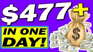 EARN $477.61 IN ONE DAY As A Complete BEGINNER (SUPER EASY!)