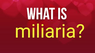 What is miliaria?