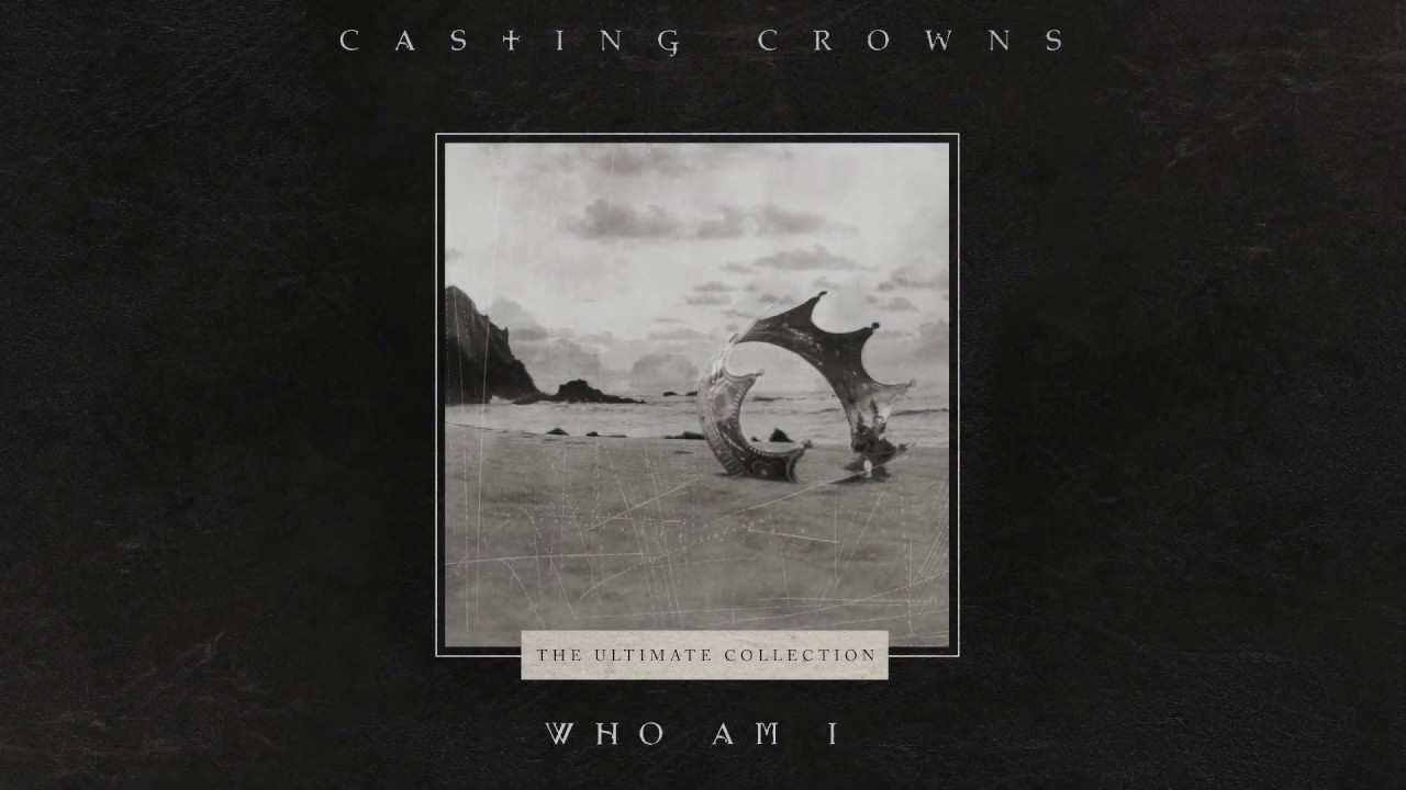 Download Casting Crowns - Who Am I (Official Lyric Video)