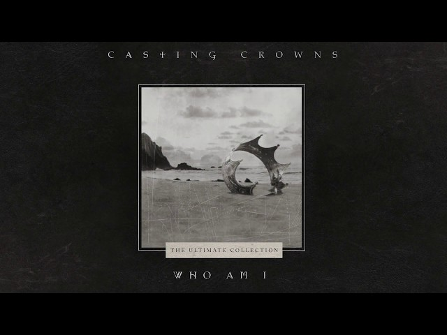 Casting Crowns - Who Am I (Official Lyric Video)