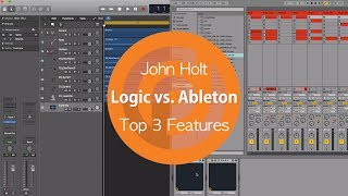 Logic vs. Ableton | Top 3 Features | John Holt