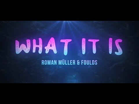 Roman Müller & Foulds - What It Is (Lyric Video)