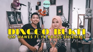 Download Dinggo Bukti - Om Wawes ft YK BRASS ENSEMBLE (Cover by Illusion Music)