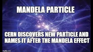 (SPOOF?) Mandela Particle Has Been Discovered By CERN And Named After The Mandela Effect!   Part 1