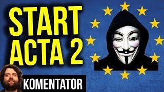 Start ACTA 2 .0 - Gra o Mega Pieniądze w Unii Europejskiej UE Rozpoczęta - Analiza Komentator
