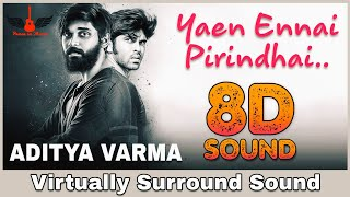 Yaen Ennai Pirindhaai | 8D Audio Song | Aditya Varma | Tamil 8D Songs