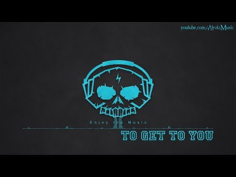 To Get To You by Johan Glossner - [2010s Pop Music]