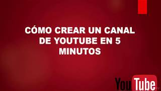 Como CREAR UN CANAL de YouTube en 5 Minutos - TUTORIAL