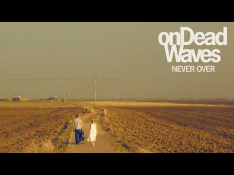 On Dead Waves - Never Over (Official Audio)