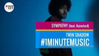 Twin Shadow - Sympathy (feat. Rainsford) #1minutemusic
