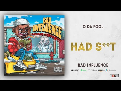 Q Da Fool - Had Shit (Bad Influence)
