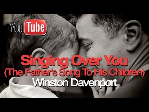 SINGING OVER YOU - Winston Davenport (The Father's song to His children (If you like Jason Upton))