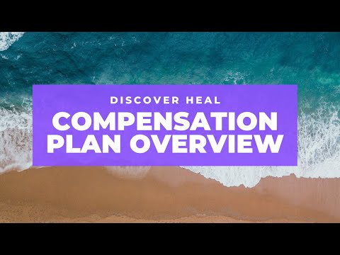 DISCOVER HEAL OVERVIEW PLUS 7-STREAM INCOME COMPENSATION PLAN EXPLAINED