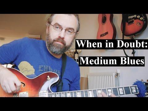 When in doubt, Medium blues