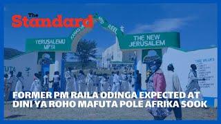 Raila Odinga expected at Dini ya Roho Mafuta Pole Afrika sook for a fundrasier