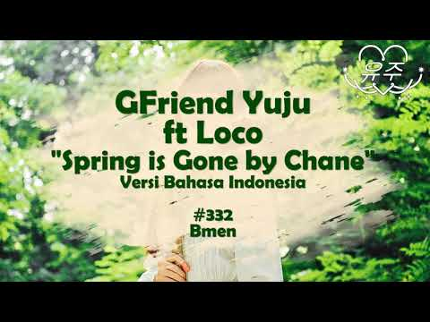 Yuju Gfriend - Spring is Gone by Chance (ft. Loco)(Versi Bahasa Indonesia - #332 Bmen)(SHORT)(-1)