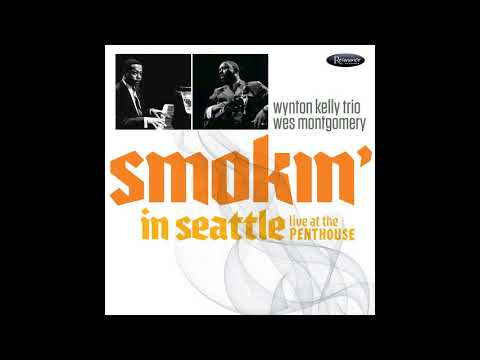 Wynton Kelly Trio, Wes Montgomery – Smokin' In Seattle Live At The Penthouse