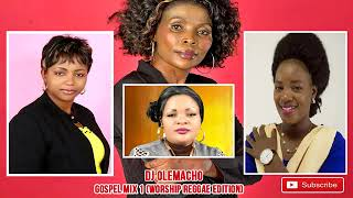 TOP GOSPEL MIX 1(REGGAE EDITION)|WORSHIP MIX  BY DJ OLEMACHO FT BUKUKU ,MUHANDO ,SHUSHO ,MWAIPAJA