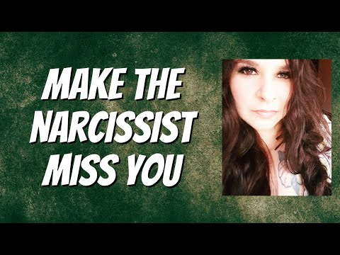 MAKE the NARCISSIST MISS YOU - LIKE CRAZY!!! It's EASY!!