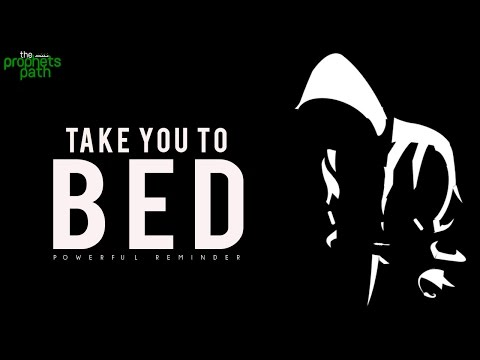 He Takes You To Bed ...