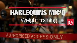 Harlequins Mic'd Presented by IG: Weight Training
